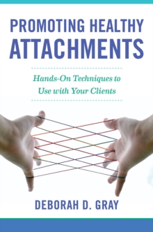 Promoting Healthy Attachments : Hands-on Techniques to Use with Your Clients, Hardback Book