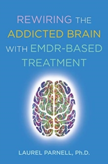 Rewiring the Addicted Brain with EMDR-Based Treatment, Paperback / softback Book