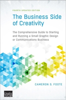 The Business Side of Creativity : The Comprehensive Guide to Starting and Running a Small Graphic Design or Communications Business, Paperback Book