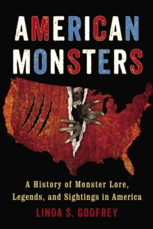 American Monsters : A History of Monster Lore, Legends, and Sightings in America, Paperback Book