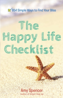 Happy Life Checklist : 654 Simple Ways to Find Your Bliss, Paperback Book