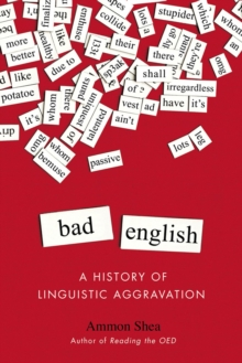 Bad English : A History of Linguistic Aggravation, Paperback Book