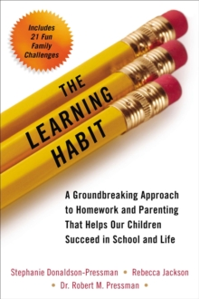 Learning Habit : A Groundbreaking Approach to Homework and Parenting That Helps Our Children Succeed in School and Life, Paperback Book