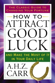 How to Attract Good Luck : And Make the Most of it in Your Daily Life, Paperback Book