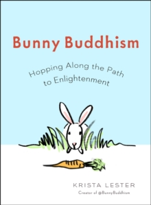 Bunny Buddhism : Hopping Along the Path to Enlightenment, Paperback Book