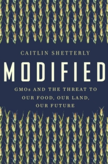 Modified : GMOs and the Threat to Our Food, Our Land, Our Future, Hardback Book