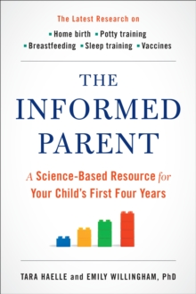 The Informed Parent : A Science-Based Resource for Your Child's First Four Years, Paperback Book