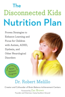 The Disconnected Kids Nutrition Plan : Proven Strategies to Enhance Learning and Focus for Children with Autism, ADHD, Dyslexia, and Other Neurological Disorders, Paperback Book
