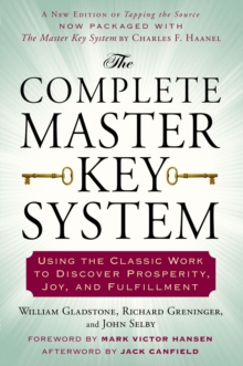 Complete Master Key System : Using the Classic Work to Discover Prosperity, Joy, and Fulfillment, Paperback / softback Book