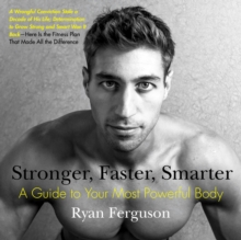 Stronger, Faster, Smarter : A Guide to Your Most Powerful Body, Paperback Book