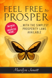 Feel Free to Prosper : Two Weeks to Unexpected Income with the Simplest Prosperity Laws Available, Paperback Book