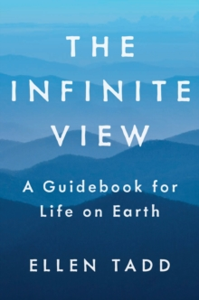 The Infinite View : A Guidebook for Life on Earth, Hardback Book
