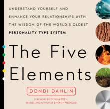 The Five Elements : Understand Yourself and Enhance Your Relationships with the Wisdom of the World's Oldest Personality Type System, Paperback / softback Book