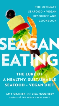 Seagan Eating : The Lure of a Healthy, Sustainable Seafood + Vegan Diet, Paperback Book