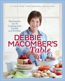 Debbie Macomber's Table : Sharing the Joy of Cooking with Family and Friends: A Cookbook, EPUB eBook