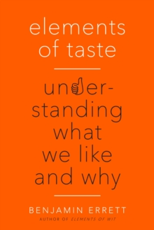 Elements of Taste : Understanding What We Like and Why, Paperback Book