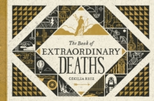 The Book Of Extraordinary Deaths : True Accounts of Ill-Fated Lives, Hardback Book