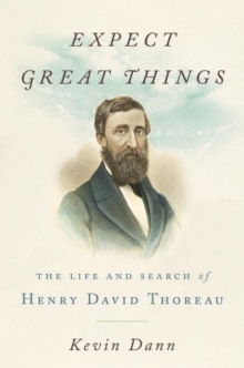 Expect Great Things : The Life and Search of Henry David Thoreau, Paperback Book