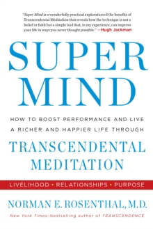 Super Mind : How to Boost Performance and Live a Richer and Happier Life Through Transcendental Meditation, Paperback / softback Book