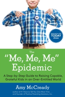 The Me, Me, Me Epidemic : A Step-by-Step Guide to Raising Capable, Grateful Kids in an Over-Entitled World, Paperback Book