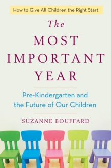 Most Important Year : Pre-Kindergarten and the Future of Our Children, Hardback Book