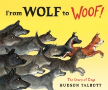 From Wolf To Woof: The Story Of Dogs, Hardback Book