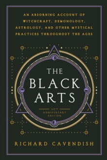Black Arts : An Absorbing Account of Witchcraft, Demonology, Astrology and Other Mystical Practices Throughout the Ages, Paperback Book