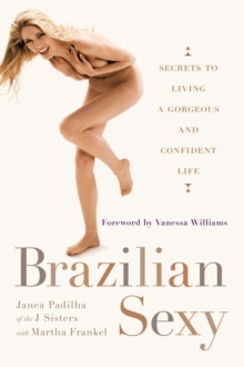 Brazilian Sexy : Secrets to Living a Gorgeous and Confident Life, Paperback Book
