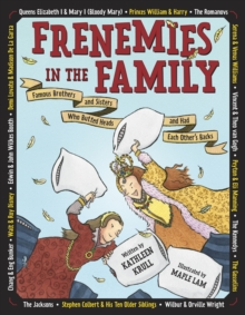 Frenemies in the Family : Famous Brothers and Sisters Who Butted Heads and Had Each Other's Backs, Hardback Book