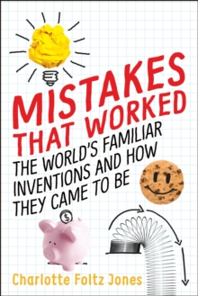 Mistakes That Worked : The World's Familiar Inventions and How They Cameto Be, Hardback Book