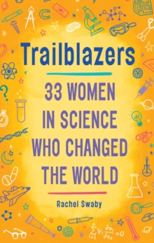 Trailblazers : 33 Women In Science Who Changed The World, Paperback Book
