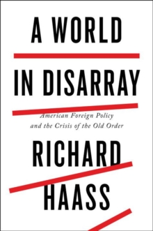 A World in Disarray : American Foreign Policy and the Crisis of the Old Order, Hardback Book