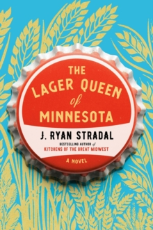 The Lager Queen Of Minnesota : A Novel, Hardback Book