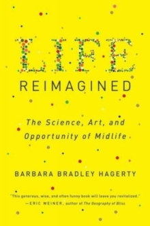 Life Reimagined : The Science, Art, and Opportunity of Midlife, Paperback Book