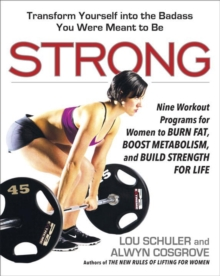Strong : Nine Workout Programs for Women to Burn Fat, Boost Metabolism, and Build Strength for Life, Paperback / softback Book