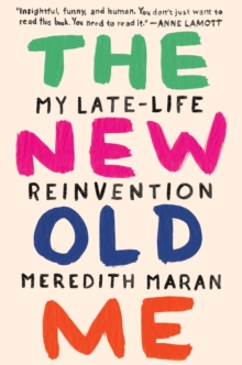 The New Old Me : My Late-Life Reinvention, Hardback Book