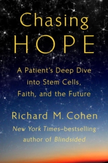 Chasing Hope : A Patient's Deep Dive Into Stem Cells, Faith, and the Future, Hardback Book
