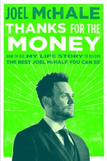 Thanks For The Money : How to Use My Life Story to Become the Best Joe McHale You Can Be, Hardback Book