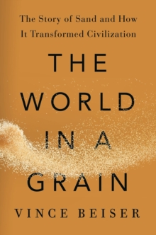 The World In A Grain : The Story of Sand and How It Transformed Civilization, Hardback Book