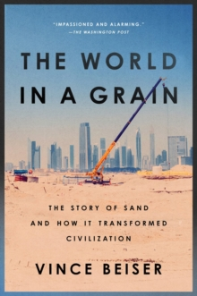 The World in a Grain : The Story of Sand and How It Transformed Civilization, Paperback Book