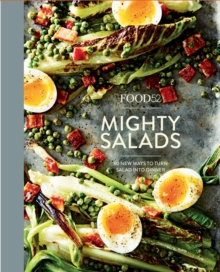 Food52 Mighty Salads : 60 New Ways to Turn Salad into Dinner: A Cookbook, EPUB eBook