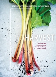 Harvest : Unexpected Projects Using 47 Extraordinary Garden Plants, Hardback Book