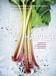 Harvest : Unexpected Projects Using 47 Extraordinary Garden Plants, EPUB eBook