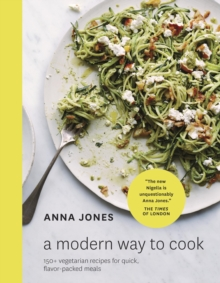A Modern Way to Cook : 150+ Vegetarian Recipes for Quick, Flavor-Packed Meals [A Cookbook], EPUB eBook
