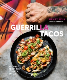 Guerrilla Tacos : Recipes from the Streets of L.A., Hardback Book