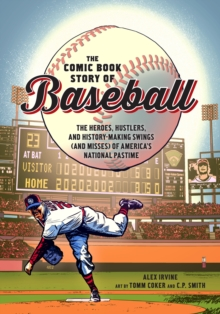 Comic Book Story of Baseball : The Heroes, Hustlers, and History-making Swings (and Misses) of America's National Pastime, Paperback / softback Book