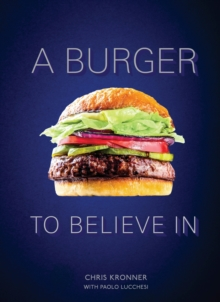 A Burger To Believe In : Recipes and Fundamentals, Hardback Book