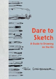 Dare to Sketch : A Guide to Drawing on the Go, Hardback Book