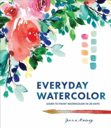 Everyday Watercolor : Learn to Paint Watercolor in 30 Days, Paperback Book