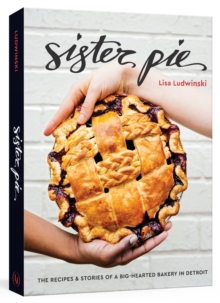 Sister Pie : Recipes and Stories from the Detroit Bakery, Hardback Book